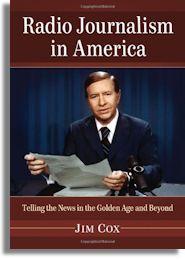 Radio Journalism in America by Jim Cox